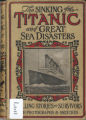 Sinking of the Titanic and great sea disasters : a detailed and accurate account of the most awful...