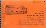 1782 Moravian Mission Building Architectural Investigation Report and Foundation Repairs Proposal.