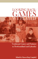 Looking Back: Games We Played. Traditional Games and Pastimes in Newfoundland and Labrador.