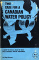 The case for a Canadian water policy a reply to the U.S. plan to take over Canada's water resources